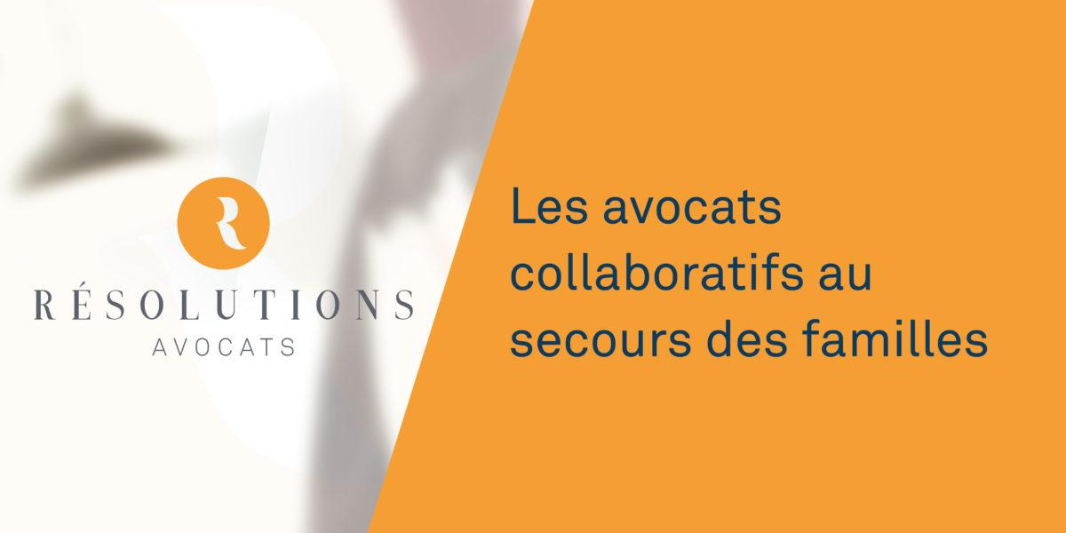 Résolutions Avocats - Les avocats collaboratifs au secours des familles